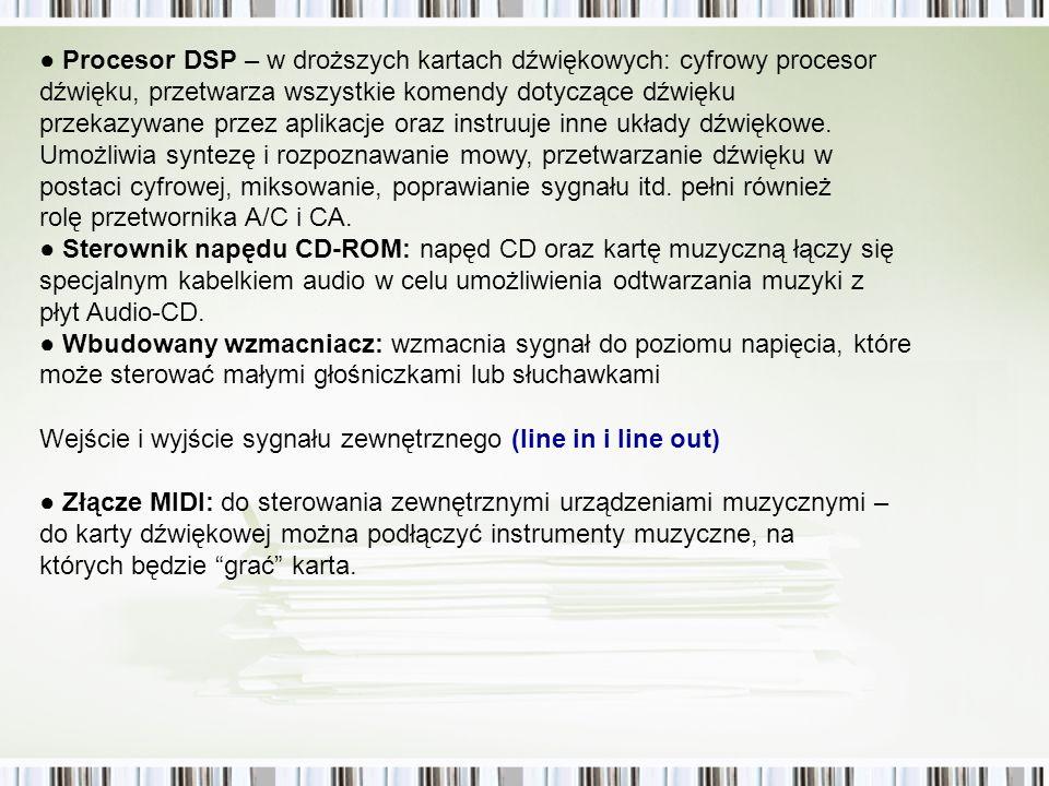● Procesor DSP – w droższych kartach dźwiękowych: cyfrowy procesor
