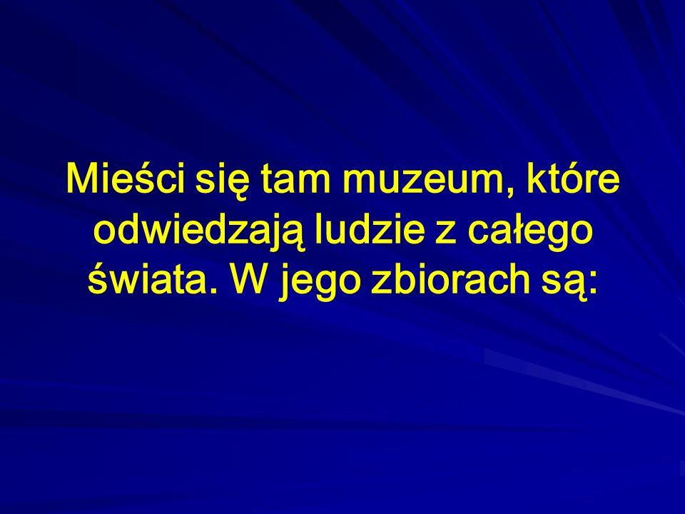 Mieści się tam muzeum, które odwiedzają ludzie z całego świata
