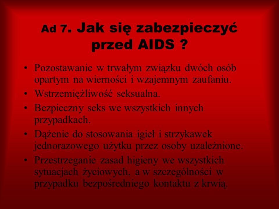 Ad 7. Jak się zabezpieczyć przed AIDS