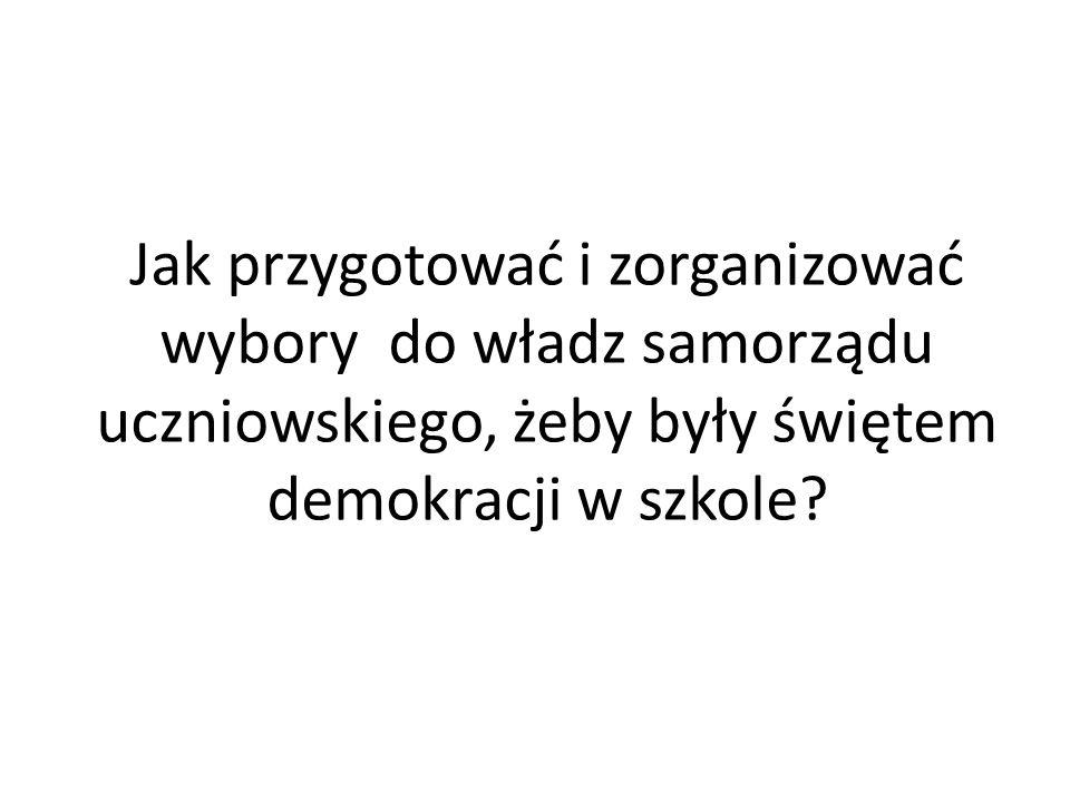 Jak przygotować i zorganizować wybory do władz samorządu uczniowskiego, żeby były świętem demokracji w szkole