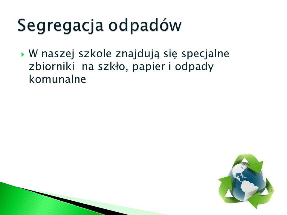 Segregacja odpadówW naszej szkole znajdują się specjalne zbiorniki na szkło, papier i odpady komunalne.