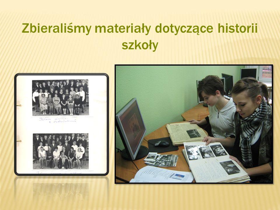 Zbieraliśmy materiały dotyczące historii szkoły