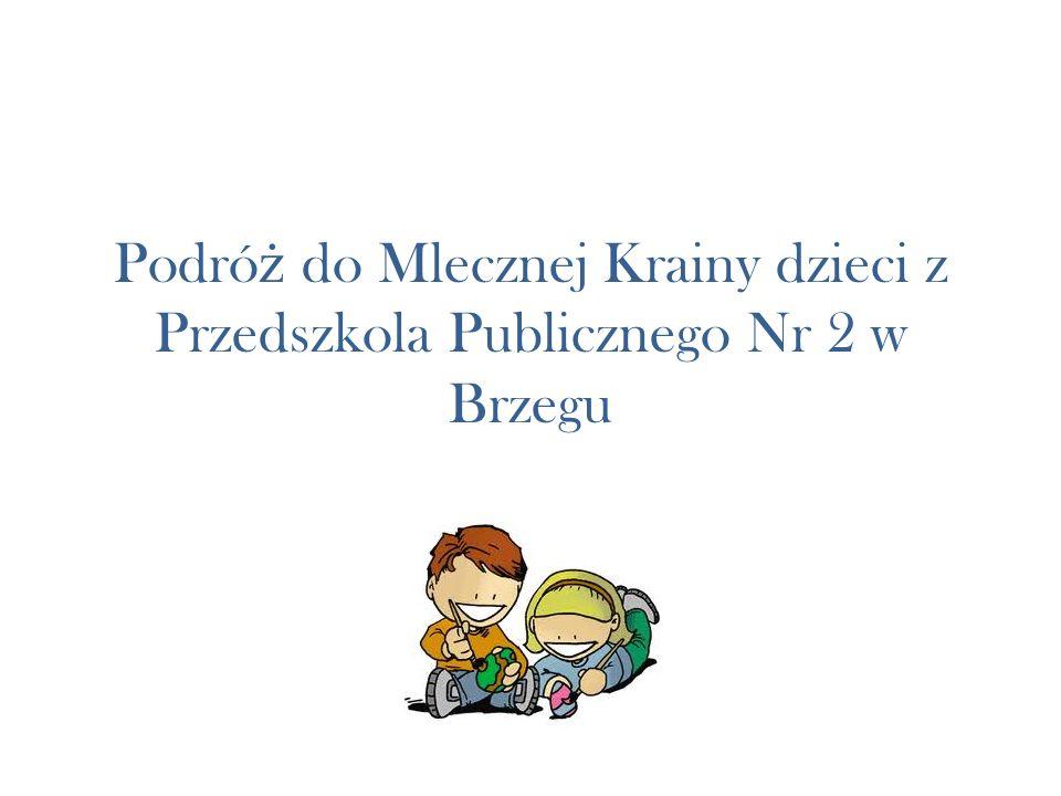 Podróż do Mlecznej Krainy dzieci z Przedszkola Publicznego Nr 2 w Brzegu