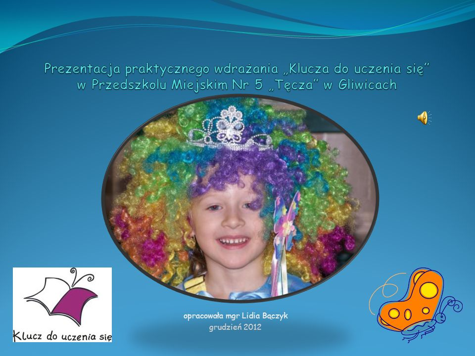 Klucz do uczenia się opracowała mgr Lidia Bączyk grudzień 2012