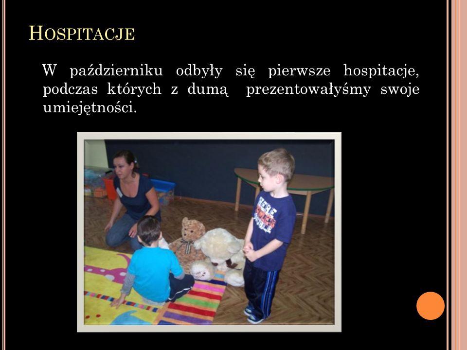 Hospitacje W październiku odbyły się pierwsze hospitacje, podczas których z dumą prezentowałyśmy swoje umiejętności.