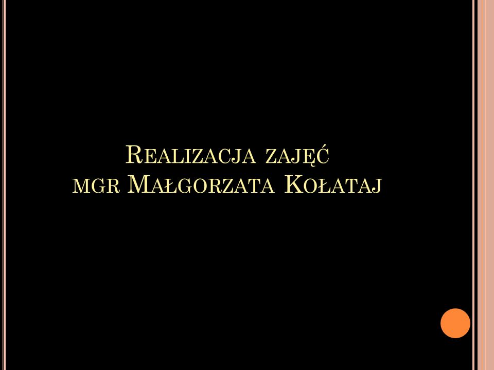 Realizacja zajęć mgr Małgorzata Kołataj