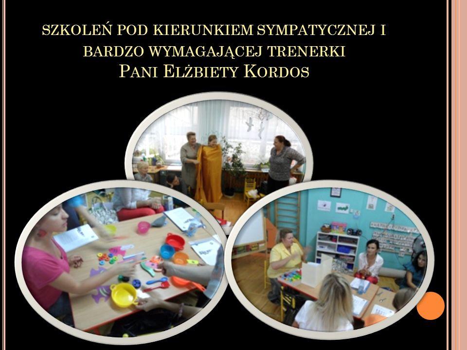 szkoleń pod kierunkiem sympatycznej i bardzo wymagającej trenerki Pani Elżbiety Kordos