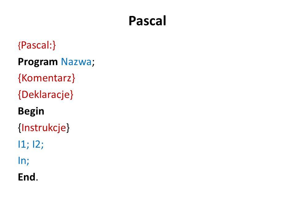 Pascal Program Nazwa; {Komentarz} {Deklaracje} Begin {Instrukcje}