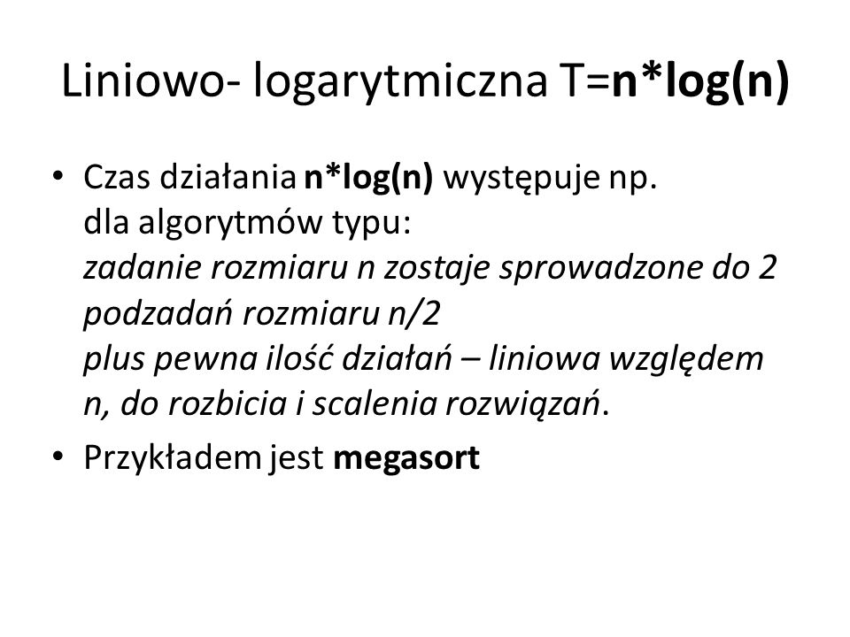 Liniowo- logarytmiczna T=n*log(n)