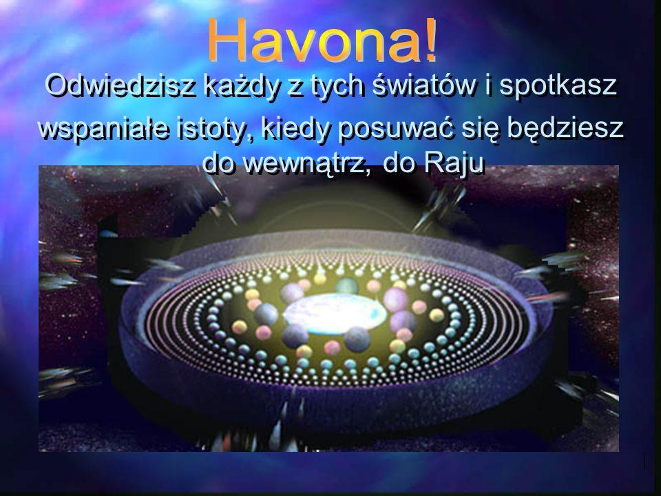 Havona! Odwiedzisz każdy z tych światów i spotkasz