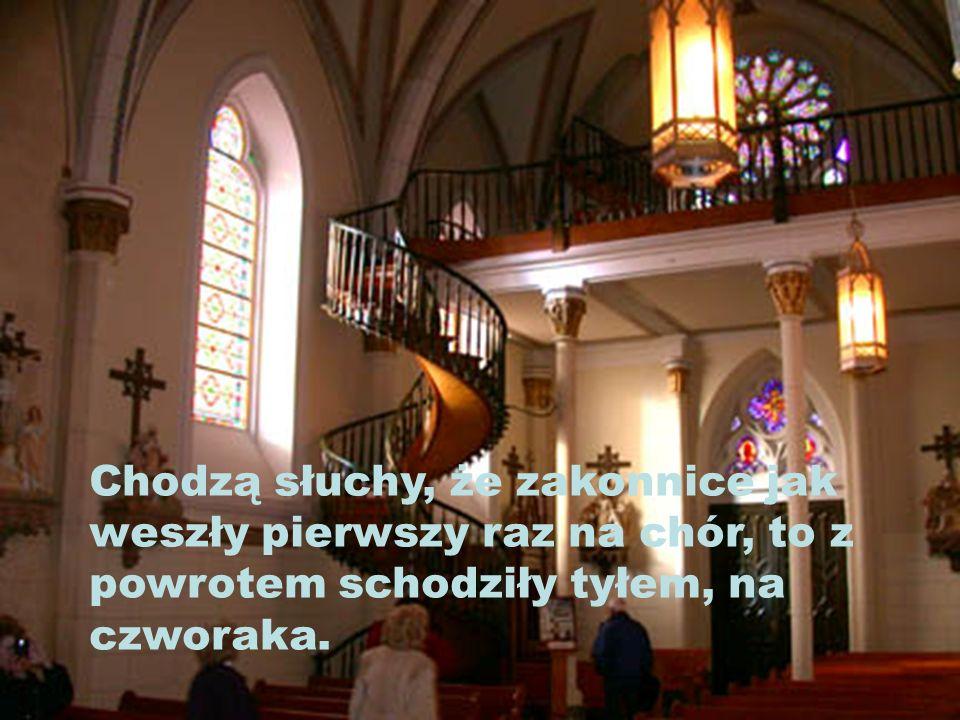 Chodzą słuchy, że zakonnice jak weszły pierwszy raz na chór, to z powrotem schodziły tyłem, na czworaka.