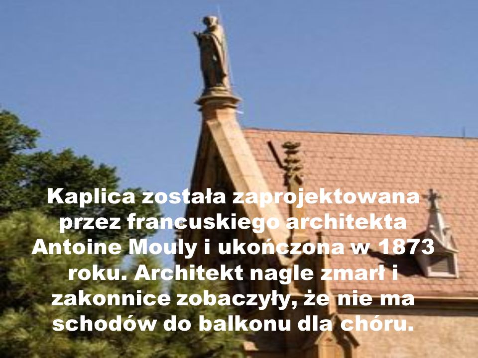 Kaplica została zaprojektowana przez francuskiego architekta Antoine Mouly i ukończona w 1873 roku.