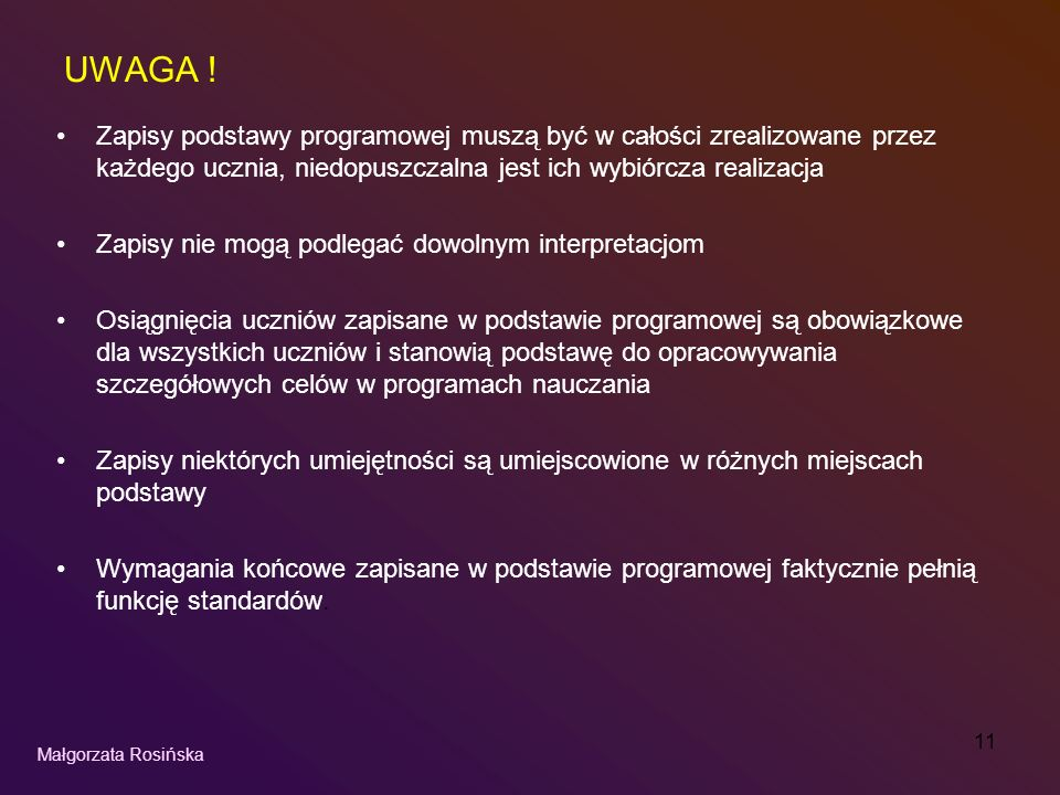 UWAGA ! Zapisy podstawy programowej muszą być w całości zrealizowane przez każdego ucznia, niedopuszczalna jest ich wybiórcza realizacja.