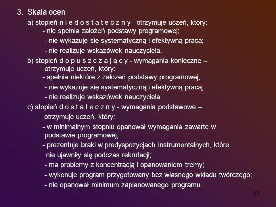 3. Skala ocen a) stopień n i e d o s t a t e c z n y - otrzymuje uczeń, który: - nie spełnia założeń podstawy programowej;