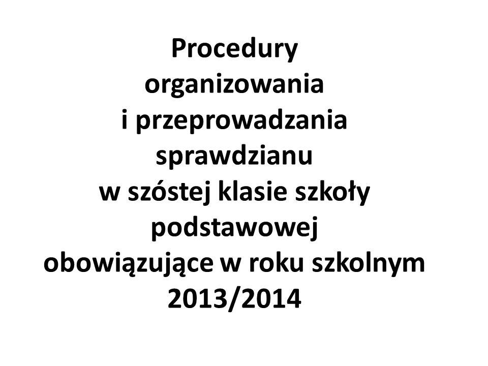 Procedury organizowania i przeprowadzania sprawdzianu w szóstej klasie szkoły podstawowej obowiązujące w roku szkolnym 2013/2014