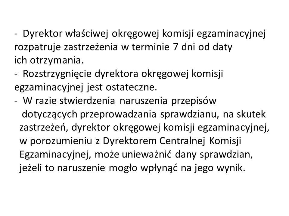 - Dyrektor właściwej okręgowej komisji egzaminacyjnej rozpatruje zastrzeżenia w terminie 7 dni od daty