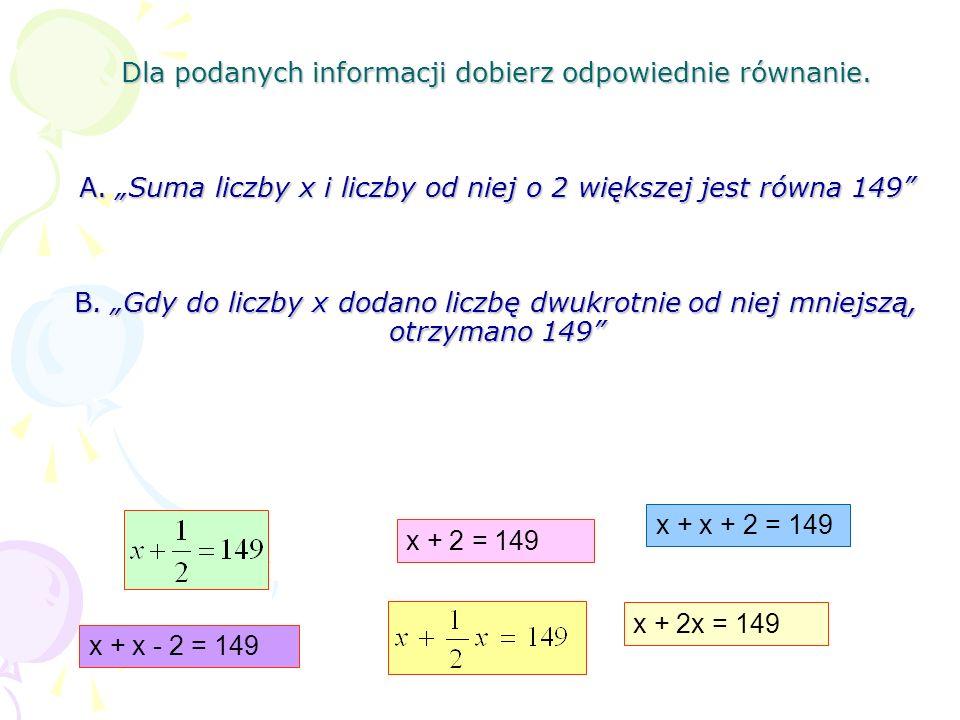 Dla podanych informacji dobierz odpowiednie równanie. A