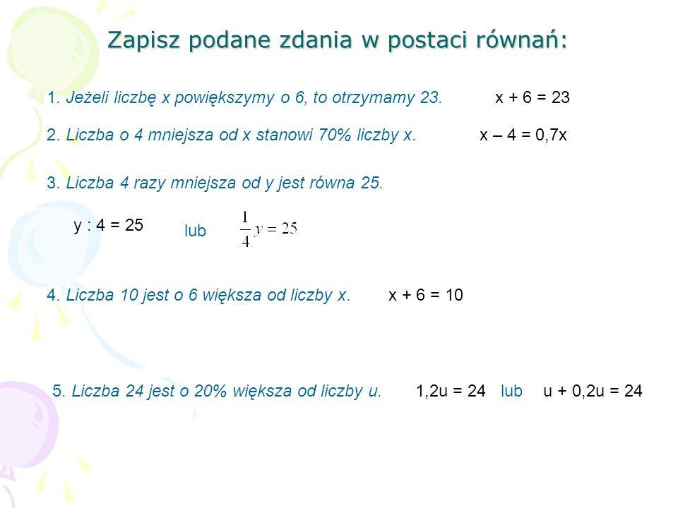 Zapisz podane zdania w postaci równań: