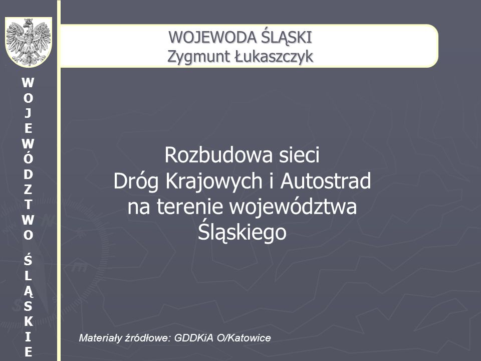 WOJEWODA ŚLĄSKI Zygmunt Łukaszczyk. WO J EWÓ D Z TWO. Ś L Ą S K I E.