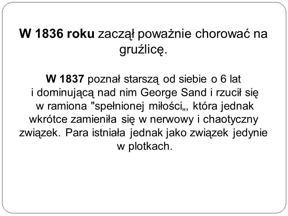 W 1836 roku zaczął poważnie chorować na gruźlicę.