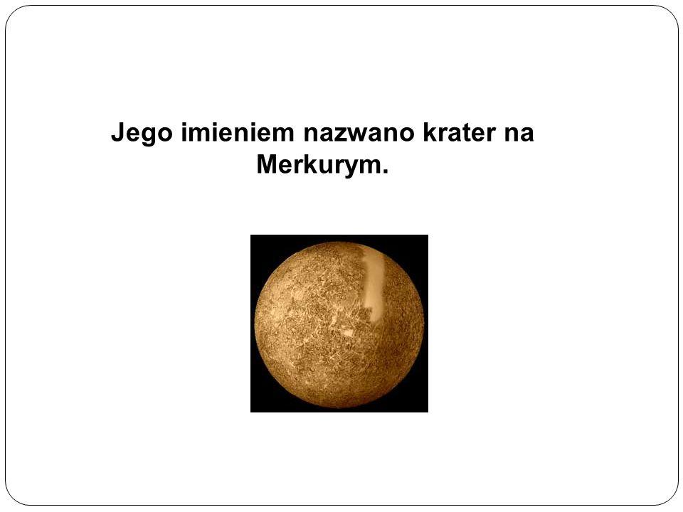 Jego imieniem nazwano krater na Merkurym.