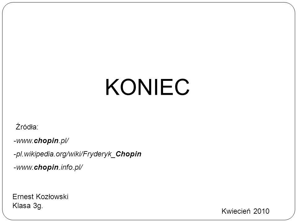 KONIEC Źródła: -www.chopin.pl/ -pl.wikipedia.org/wiki/Fryderyk_Chopin