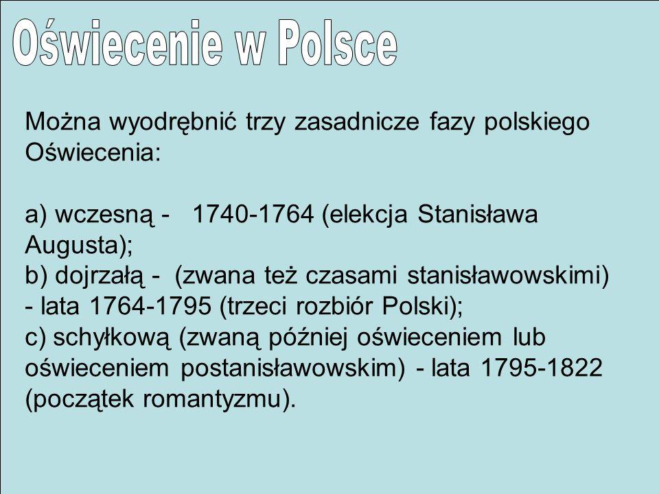 Oświecenie w Polsce Można wyodrębnić trzy zasadnicze fazy polskiego