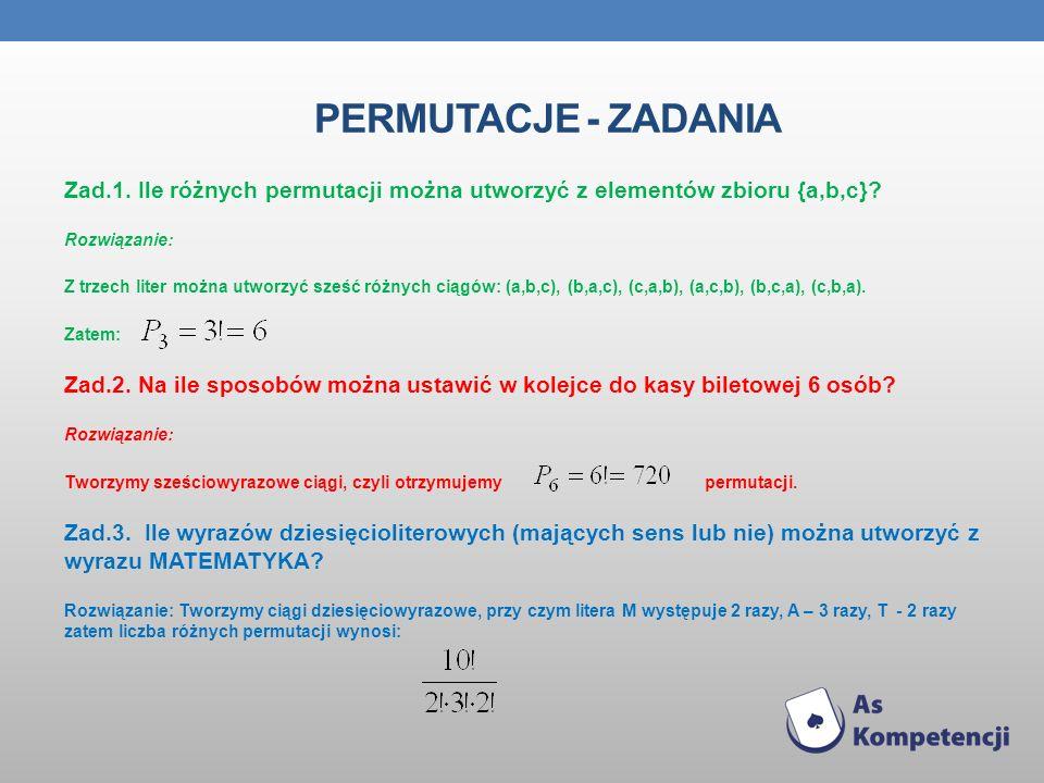 Permutacje - zadania Zad.1. Ile różnych permutacji można utworzyć z elementów zbioru {a,b,c} Rozwiązanie: