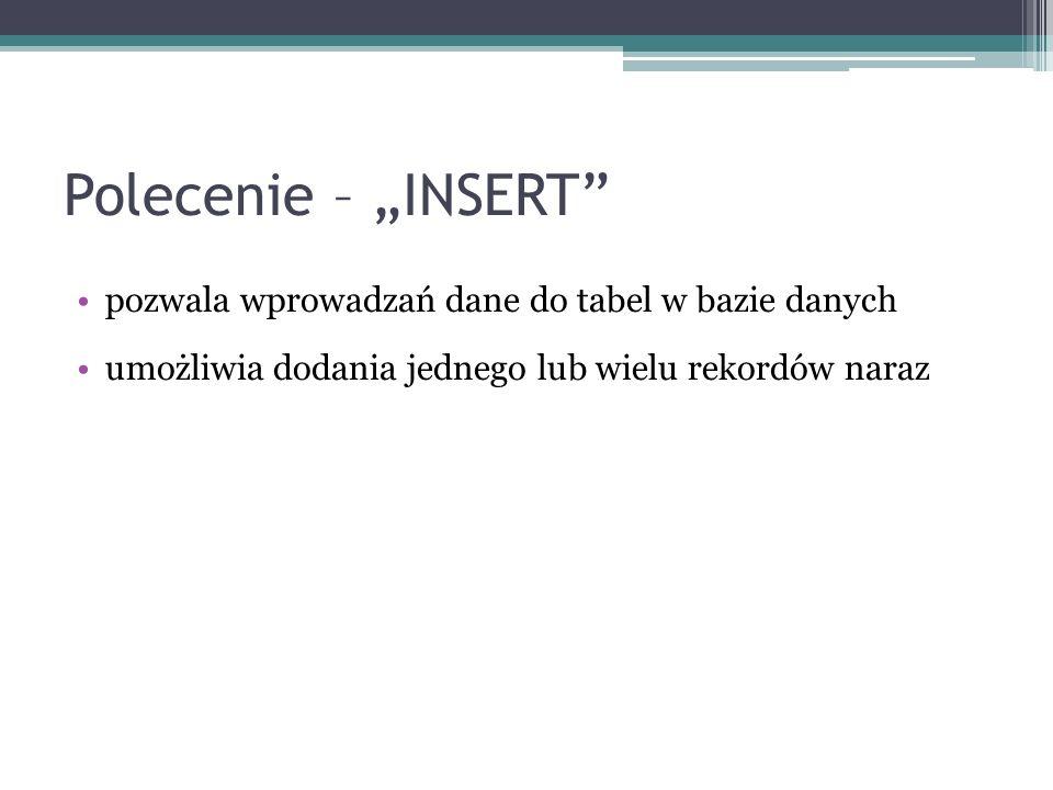"""Polecenie – """"INSERT pozwala wprowadzań dane do tabel w bazie danych"""