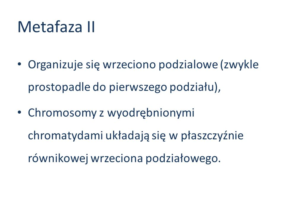 Metafaza II Organizuje się wrzeciono podzialowe (zwykle prostopadle do pierwszego podziału),