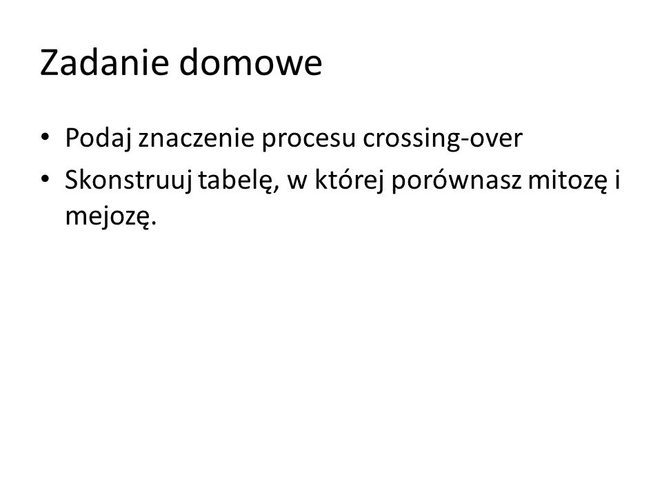 Zadanie domowe Podaj znaczenie procesu crossing-over