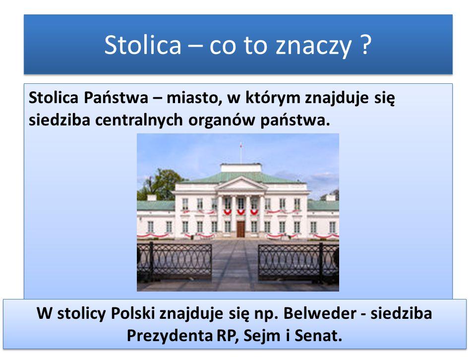 Stolica – co to znaczy Stolica Państwa – miasto, w którym znajduje się siedziba centralnych organów państwa.