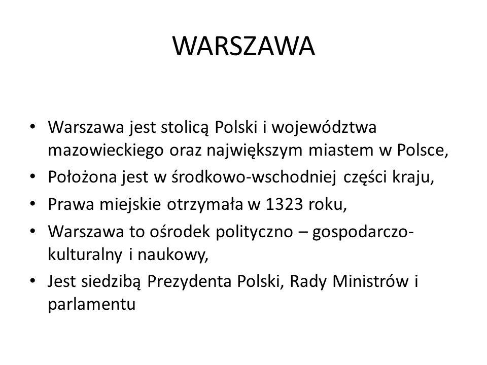 WARSZAWA Warszawa jest stolicą Polski i województwa mazowieckiego oraz największym miastem w Polsce,