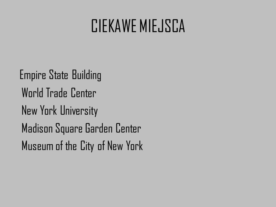 CIEKAWE MIEJSCA Empire State Building World Trade Center New York University Madison Square Garden Center Museum of the City of New York