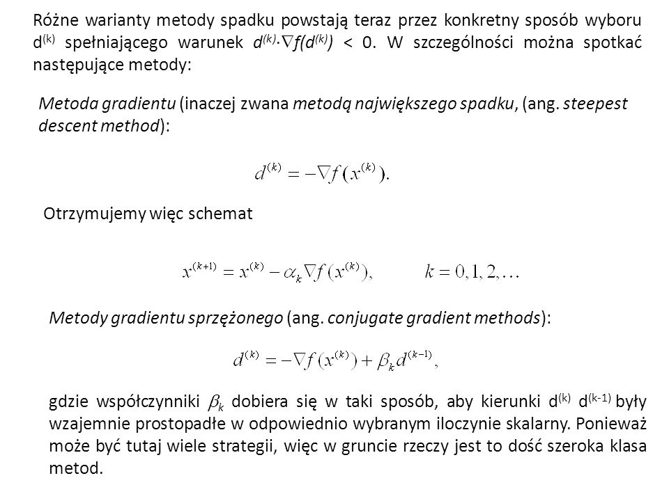 Różne warianty metody spadku powstają teraz przez konkretny sposób wyboru d(k) spełniającego warunek d(k)·f(d(k)) < 0. W szczególności można spotkać następujące metody: