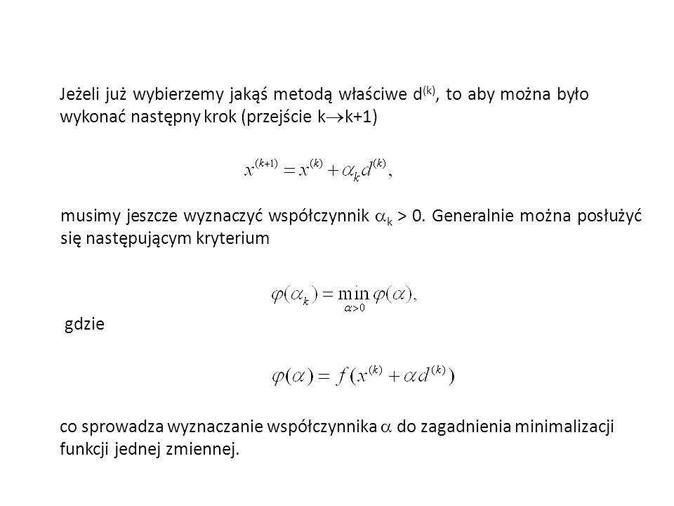 Jeżeli już wybierzemy jakąś metodą właściwe d(k), to aby można było wykonać następny krok (przejście kk+1)