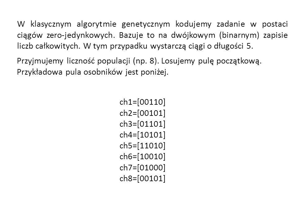 W klasycznym algorytmie genetycznym kodujemy zadanie w postaci ciągów zero-jedynkowych. Bazuje to na dwójkowym (binarnym) zapisie liczb całkowitych. W tym przypadku wystarczą ciągi o długości 5.