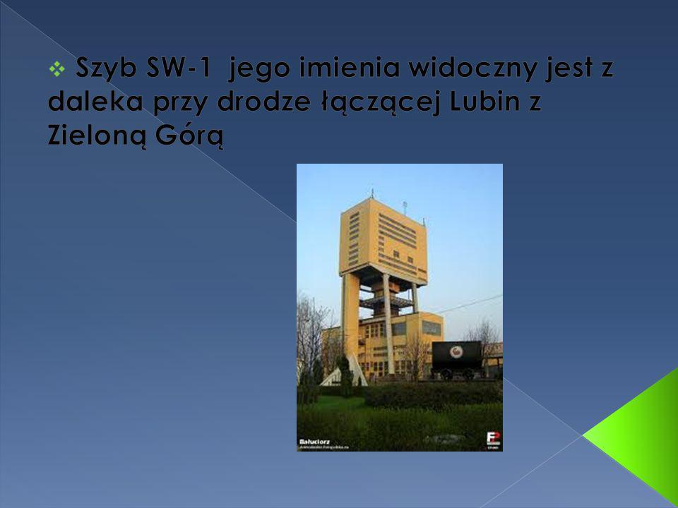 Szyb SW-1 jego imienia widoczny jest z daleka przy drodze łączącej Lubin z Zieloną Górą