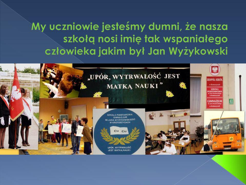 My uczniowie jesteśmy dumni, że nasza szkołą nosi imię tak wspaniałego człowieka jakim był Jan Wyżykowski
