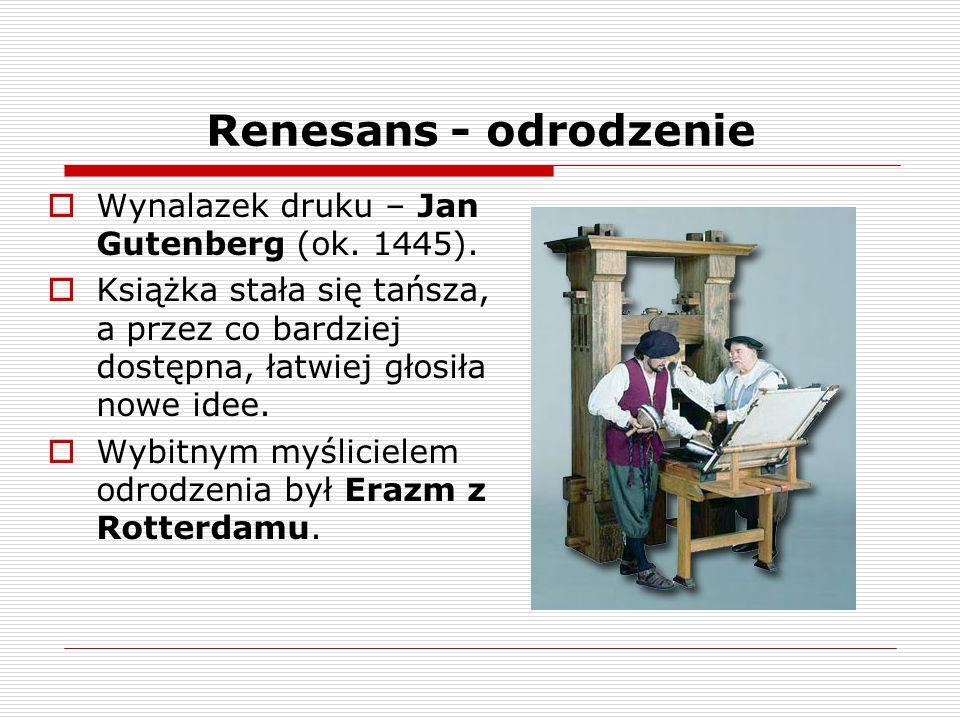 Renesans - odrodzenie Wynalazek druku – Jan Gutenberg (ok. 1445).