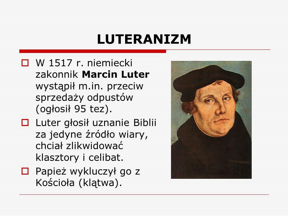 LUTERANIZM W 1517 r. niemiecki zakonnik Marcin Luter wystąpił m.in. przeciw sprzedaży odpustów (ogłosił 95 tez).