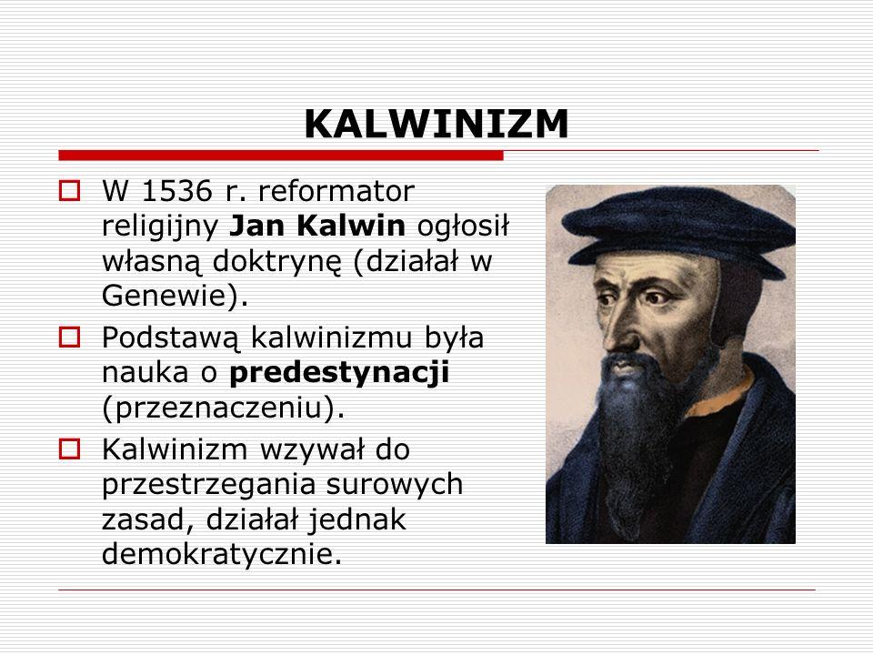 KALWINIZM W 1536 r. reformator religijny Jan Kalwin ogłosił własną doktrynę (działał w Genewie).