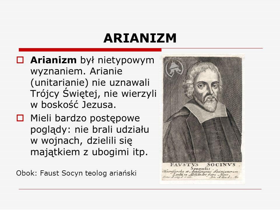 ARIANIZM Arianizm był nietypowym wyznaniem. Arianie (unitarianie) nie uznawali Trójcy Świętej, nie wierzyli w boskość Jezusa.