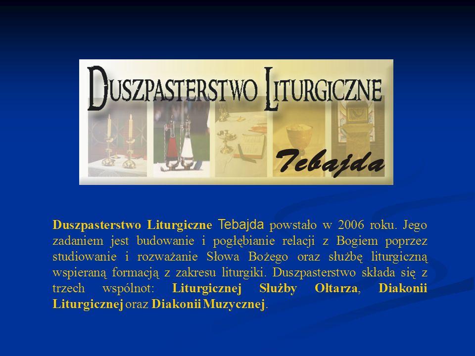 Duszpasterstwo Liturgiczne Tebajda powstało w 2006 roku