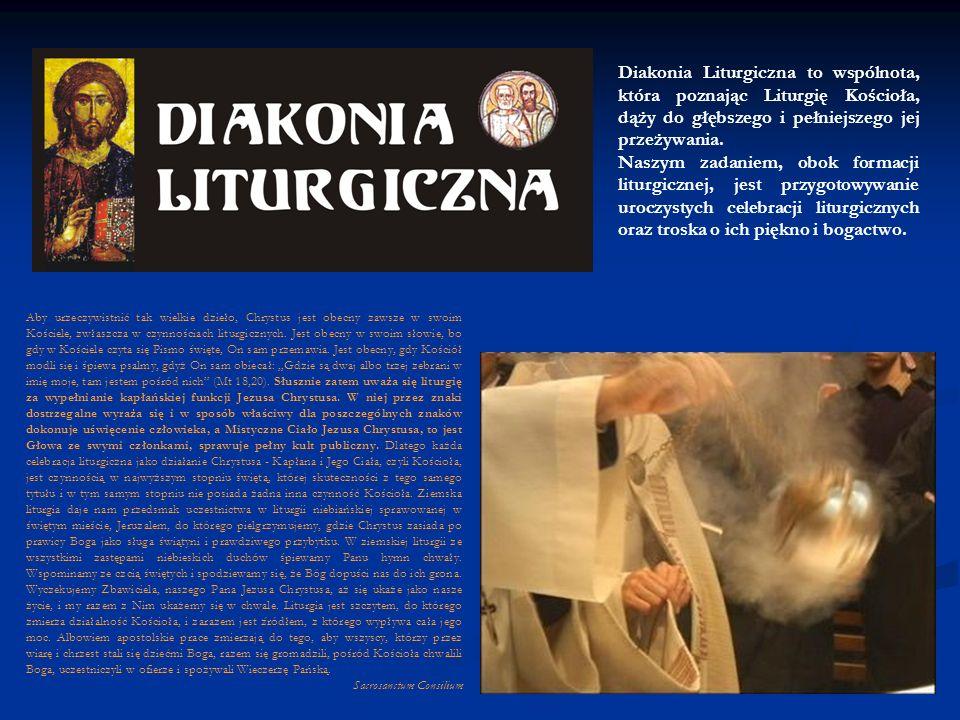 Diakonia Liturgiczna to wspólnota, która poznając Liturgię Kościoła, dąży do głębszego i pełniejszego jej przeżywania.