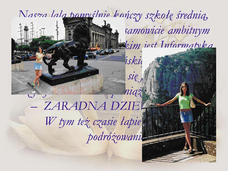 Nasza lala pomyślnie kończy szkołę średnią, podejmuje studia na niesamowicie ambitnym dla kobiety kierunku jakim jest Informatyka na Politechnice Poznańskiej.