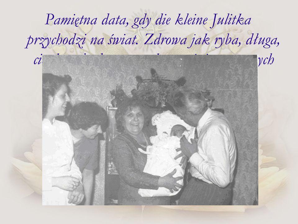 Pamiętna data, gdy die kleine Julitka przychodzi na świat
