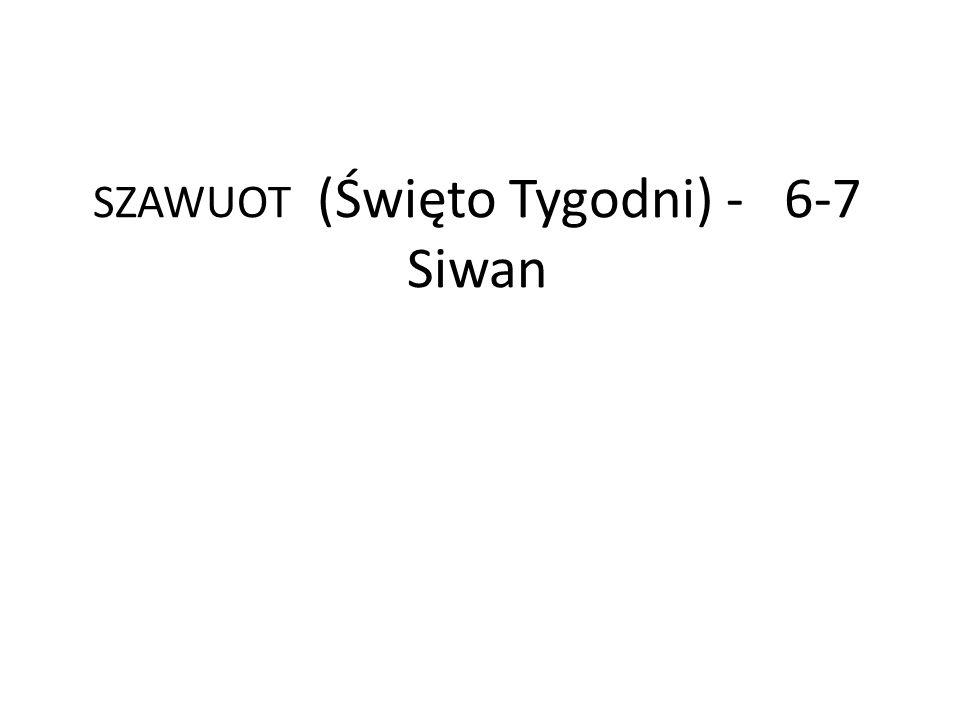 SZAWUOT (Święto Tygodni) - 6-7 Siwan
