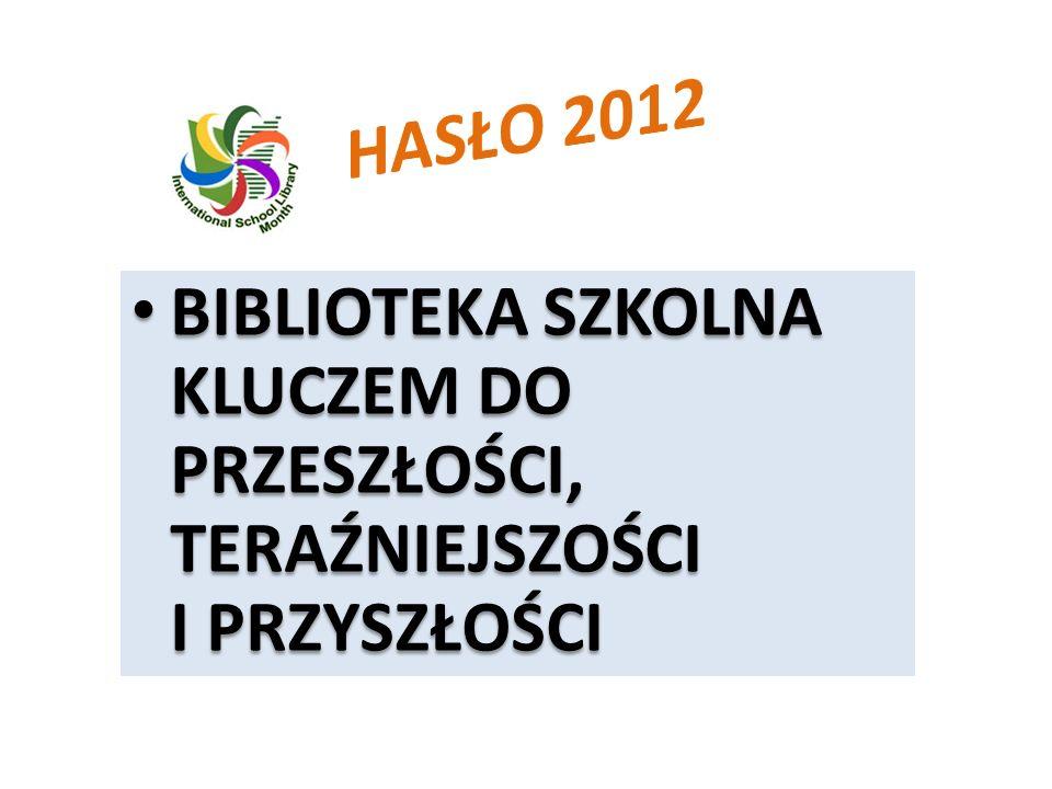 HASŁO 2012 BIBLIOTEKA SZKOLNA KLUCZEM DO PRZESZŁOŚCI, TERAŹNIEJSZOŚCI I PRZYSZŁOŚCI.