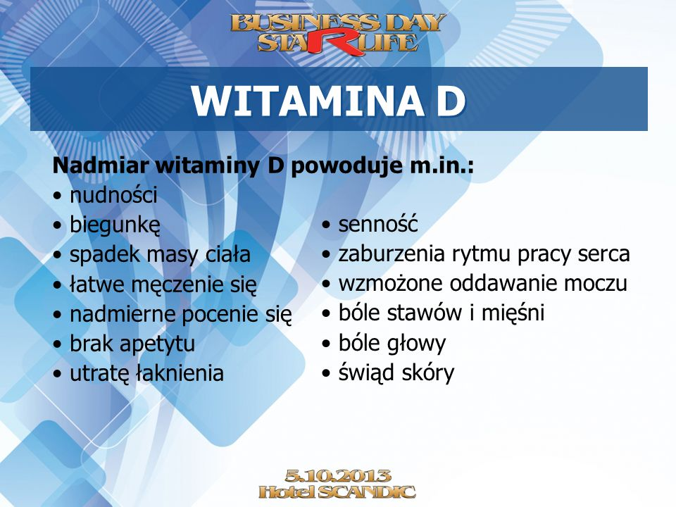 WITAMINA D Nadmiar witaminy D powoduje m.in.: nudności biegunkę